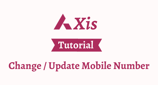 change mobile number in axis bank